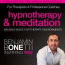Professional Hypnotherapy, Therapist, & Mediation Backing Music: Three High-Quality Recordings Developed for International Best-Selling Hypnotherapist Benjamin Bonetti, Benjamin P. Bonetti