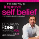 Easy Way to Improve Self Belief with Hypnosis, Benjamin P. Bonetti