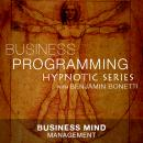 Business Mind Management - Hypnotic Business Programming Series, Benjamin P. Bonetti