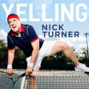 Yelling, Nick Turner