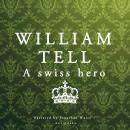 William Tell, a Swiss hero Audiobook