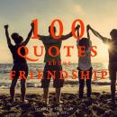 100 quotes about friendship, Various Authors