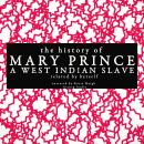 History of Mary Prince, a West Indian slave; related by herself, Mary Prince