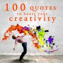 100 quotes to boost your creativity, Various Authors