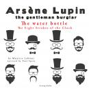 The water bottle, The Eight Strokes of the Clock,  The adventures of Arsène Lupin, Maurice Leblanc