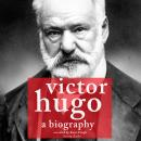 Victor Hugo, a biography, Various Authors