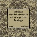 Christian Non-Resistance, In All Its Important Bearings, Adin Ballou