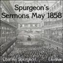Spurgeon's Sermons May 1858, Charles Haddon Spurgeon
