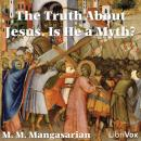 Truth About Jesus. Is He a Myth?, M. M. Mangasarian