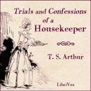 Trials and Confessions of a Housekeeper, Timothy S. Arthur