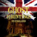 Ghost Hauntings in England Audiobook