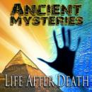 Ancient Mysteries: Life After Death Audiobook