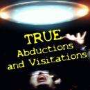 True Abductions and Visitations Audiobook
