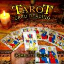 Tarot Card Reading: The Complete Guide