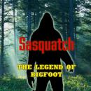 Sasquatch The Legend of Bigfoot, Various Authors