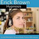 Learn Spanish Faster Self-Hypnosis: Learning Language & Improving Spanish Skills, Guided Meditation, Self Hypnosis, Binaural Beats, Erick Brown Hypnosis