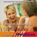 Social Anxiety & Phobia Help Hypnosis: Find Inner Peace & Be Comfortable with Crowds, Guided Meditation, Positive Affirmations, Rachael Meddows