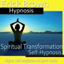 Spiritual Transformation Hypnosis: Higher Self Meditation, Spirit Guide, Hypnosis Self Help, Positive Affirmations, Erick Brown Hypnosis