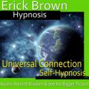 Universal Connection Hypnosis: Ancitent Knowledge, Spirit Guide, Self Help, NLP, Positive Affirmations, Erick Brown Hypnosis