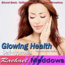 Glowing Health Hypnosis: Healthy Skin & Be Healthy, Guided Meditation, NLP, Positive Affirmations, Rachael Meddows