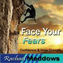 Face Your Fears Hypnosis: Self-Confidence & Bravery, Meditation, Self Help, Positive Affirmations, Rachael Meddows