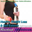 Healthy Weight Loss & Self-Esteem Hypnosis and Subliminal: Safe Dieting & Boost Confidence, Meditation, Binaural Beats, Positive Affirmations, Rachael Meddows