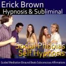 Social Phobias Hypnosis and Subliminal: Social Anxiety Disorder & Discomfort Around Crowds, Meditation, Binaural Beats, Positive Affirmations, Erick Brown Hypnosis