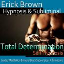 Total Determination: Reach Your Goals & More Self-Confidence, Meditation, Self Help, Affirmations, Erick Brown Hypnosis