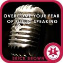 Overcome Your Fear of Public Speaking: Speaking Anxiety, Guided Meditation, Self Hypnosis, Positive Affirmations, Erick Brown Hypnosis