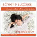 Overcome Fear of Financial Success: Achieve Success & Make Money Hypnosis, Amy Applebaum