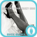 Explore Your Kinky Side: Sex & Intimacy, Self Help, Guided Meditation, Positive Affirmations, Erick Brown Hypnosis