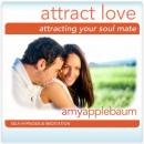Attracting the Love of Your Life Hypnosis and Meditation: Univeral Law of Attraction Hypnosis, Amy Applebaum