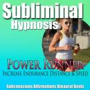 Power Runner: Distance Running & Increase Workout Stamina, Subconscious Affirmations, Binaural Beats, Self-Help, Subliminal Hypnosis