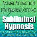 Animal Attraction: Powerful Sexual Confidence, Subconscious Affirmations, Binaural Beats, Self-Help, Subliminal Hypnosis