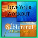 Love Your Workout: Solfeggio Tones, Binaural Beats, Self Help Meditation Hypnosis, Subliminal Hypnosis