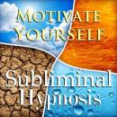 Motivate Yourself: Solfeggio Tones, Binaural Beats, Self Help Meditation Hypnosis, Subliminal Hypnosis