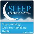 Stop Smoking, Quit Your Smoking Habit with Hypnosis, Meditation, and Affirmations (The Sleep Learning System), Joel Thielke