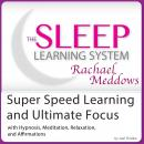 Super Speed Learning and Ultimate Focus: Hypnosis, Meditation and Subliminal - The Sleep Learning System Featuring Rachael Meddows, Joel Thielke
