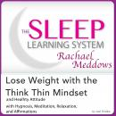 Lose Weight with the Think Thin Mindset and Healthy Attitude: Hypnosis, Meditation and Subliminal - The Sleep Learning System Featuring Rachael Meddows, Joel Thielke