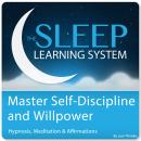 Master Self-Discipline and Willpower with Hypnosis and Meditation (The Sleep Learning System), Joel Thielke