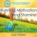 Running Motivation and Stamina, Train Your Brain to Love Running with Self-Hypnosis, Meditation and Affirmations, Joel Thielke