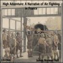 High Adventure A Narrative of Air Fighting in France, James Normal Hall