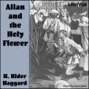 Allan and the Holy Flower, H. Rider Haggard