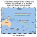 Eventful History of the Mutiny and Piratical Seizure of H.M.S. Bounty: Its Cause and Consequences, Sir John Barrow