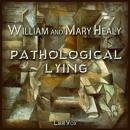 Pathological Lying, Accusation, and Swindling - A Study in Forensic Psychology, William Healy