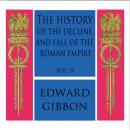 History of the Decline and Fall of the Roman Empire Vol. IV, Edward Gibbon