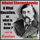 Vital Question, or, What is to be Done?, Nikolai Chernyshevsky