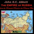 The Empire of Russia from the Remotest Periods to the Present Time, John Stevens Cabot Abbott