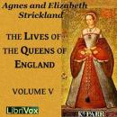 Lives of the Queens of England Volume 5, Agnes Strickland