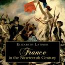 France in the Nineteenth Century, Elizabeth Wormeley Latimer